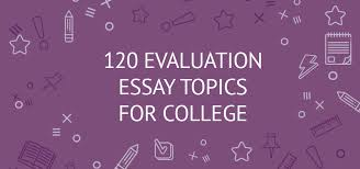evaluation essay topics for college samples ideas examples 120 evaluation essay topics for college