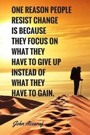 """Image result for """"One reason people resist change is because they focus on what they have to give up, and instead of what they have to gain."""