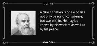 Christian Quotes On War Best Of J C Ryle Quote A True Christian Is One Who Has Not Only Peace