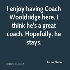 Great Coach Quotes Amazing Cartier Martin Quotes QuoteHD