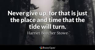 Don T Give Up On Your Dreams Quotes Best of Never Give Up Quotes BrainyQuote