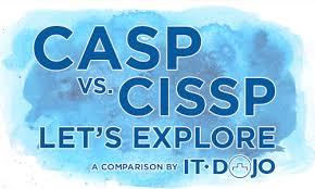 Casp Vs Cissp Lets Explore It Dojo Inc