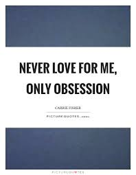 Love Obsession Quotes Inspiration Never Love For Me Only Obsession Picture Quotes