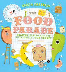 the food parade healthy eating with the nutritious food groups elicia castaldi 9780805091762 books amazon ca