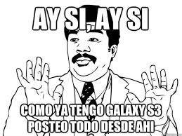 Ay si, ay si Como ya tengo galaxy s3 posteo todo desde ahi - Watch ... via Relatably.com