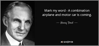 henry ford quotes airplane. Brilliant Ford Mark My Word  A Combination Airplane And Motor Car Is Coming Henry Ford To Quotes Airplane B