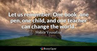 malala yousafzai quotes brainyquote let us remember one book one pen one child and one teacher