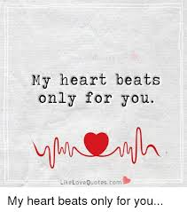 QuotesCom Magnificent My Heart Beats Only For You Like Love Quotescom My Heart Beats Only