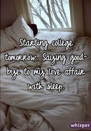 Starting College Tomorrow Saying Good Bye To My Love Affair With Sleep