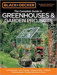 garden photo frames. Black \u0026 Decker The Complete Guide To Greenhouses Garden Projects: Greenhouses, Cold Frames, Compost Bins, Trellises, Planting Beds, Potting Benches More Photo Frames