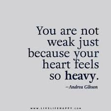Heavy Heart Quotes Extraordinary You Are Not Weak Just Because Your Heart Feels So Heavy