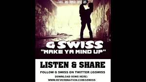 g swiss make ya mind up love break hip hop rnb you