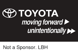 toyota logo moving forward.  Toyota Memes Toyota And  TOYOTA Moving Forward Unintentionally D Not A  Sponsor Intended Toyota Logo Moving Forward