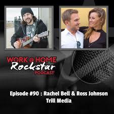 WHR #90 : Ross Johnson & Rachel Bell - Trill Media - Work @ Home RockStar
