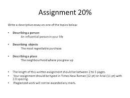 descriptive essay assignment % write a descriptive essay on one  assignment 20% write a descriptive essay on one of the topics below describing a