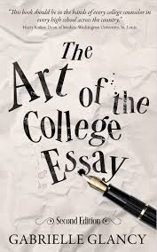 The College Essay The Art Of The College Essay Gabrielle Glancy