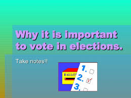 why it is important to vote in elections why it is important to vote in elections take notes