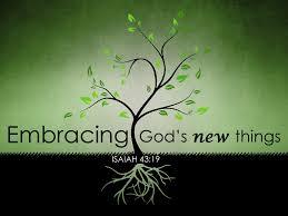 I AM DOING A NEW THINGS. ISHIAH 43:19 ...