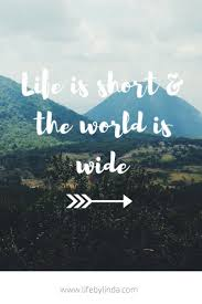 Life Is Short And The World Is Wide Life By Linda Travel Blogger