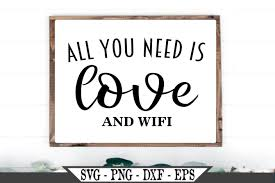 Share photos and videos, send messages and get updates. All You Need Is Love And Wifi Svg 458136 Svgs Design Bundles