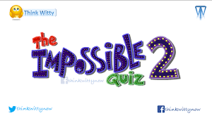 The Impossible Quiz 2 Answers Answers To Impossible Quiz 2 Think Witty