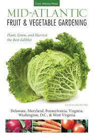 mid atlantic fruit vegetable gardening plant grow and harvest the best edibles delaware maryland pennsylvania virginia washington d c