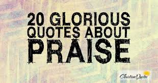 Christian Quotes On Praising God Best of 24 Glorious Quotes About Praise ChristianQuotes