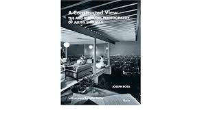 architectural photography. Wonderful Photography Amazon  A Constructed View The Architectural Photography Of Julius  Shulman Joseph Rosa Shulman Esther McCoy On