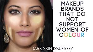 makeup brands that disrespect indian dark skin women does india int brands promoting woc