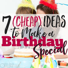ideas to make a birthday special busy budgeter