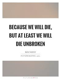 Unbroken Quotes Extraordinary Unbroken Quotes Inspiration Because We Will Die But At Least We Will