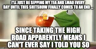 kermit tea meme. Wonderful Tea Kermit Sips Tea  Iu0027LL JUST BE SIPPING MY TEA AND LMAO EVERY DAY In Meme E