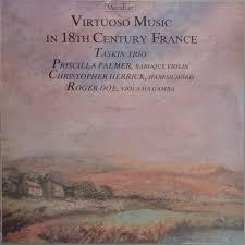 Taskin Trio, Priscilla Palmer, Christopher Herrick, Roger Doe - Virtuoso  Music In 18th Century France (1981, Vinyl) | Discogs