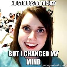 no strings attached but i changed my mind - obsessed girlfriend ... via Relatably.com