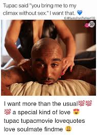 Tupac Love Quotes Inspiration Tupac Said You Bring Me To My Climax Without Sex I Want That IG I