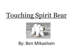 touching spirit bear a z book ppt video online touching spirit bear by ben mikaelsen also called kermode bears white fur due to
