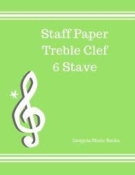 Staff Paper Treble 9781535115353 Staff Paper Treble Clef 6 Stave Treble Clef Empty