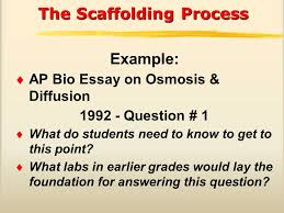 the scaffolding process example  ap bio essay on osmosis  the scaffolding process example  ap bio essay on osmosis diffusion 1992 question