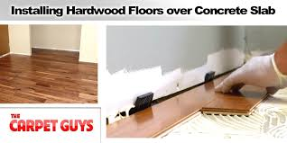 how do i install a hardwood floor on concrete slab the carpet guys installing hardwood floors