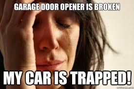 garage door opener is broken my car is trapped