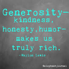 Generosity Quotes Simple Generositykindness Honesty Humourmake Us Truly Rich Quotes