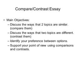 compare contrast essay comparison or contrast essay is an essay compare contrast essay main objectives discuss the ways that 2 topics are similar