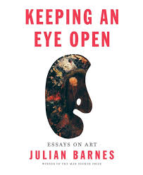 keeping an eye open julian barnes s enchanting essays on art keeping an eye open julian barnes s enchanting essays on art the washington post
