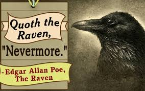 "Image result for The Raven [5] Once upon a midnight dreary, while I pondered, weak and weary, Over many a quaint and curious volume of forgotten lore— While I nodded, nearly napping, suddenly there came a tapping, As of some one gently rapping, rapping at my chamber door. ""'Tis some visitor,"" I muttered, ""tapping at my chamber door— Only this and nothing more."" —Edgar Allan Poe"