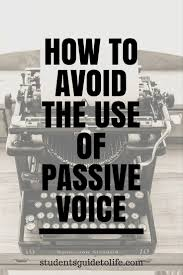 study a students guide to life passive voice a deadly sin of essay writing
