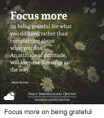 Quotes About Being Grateful Awesome Focus More On Being Grateful For What You Do Have Rather Than