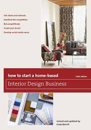 Be Your Own Interior Designer How To Start A Home Based Interior Design Business Home