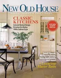 Kitchen And Bath Magazine About Old House Journal New Old House And Early Homes Magazines