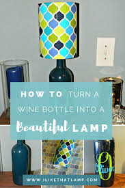 Wine Bottle Lamp Diy How To Transform A Wine Bottle Into A Beautiful Lamp I Like That