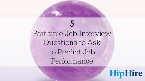 5 part time job interview questions to ask hiphire 5 part time job interview questions to ask to predict how a candidate will perform